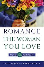How to Romance the Woman You Love-The Way She Wants You To!