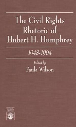 The Civil Rights Rhetoric of Hubert H. Humphrey, 1948-1964