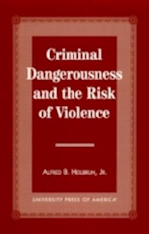 Criminal Dangerousness and the Risk of Violence