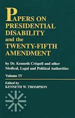 Papers on Presidential Disability and the Twenty-Fifth Amendment, Volume IV (Presidential Disability the Twenty Fifth Amendment, nr. )