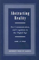 Abstracting Reality af Mark J. P. Wolf