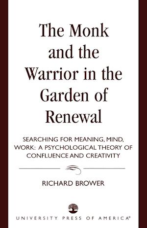 Monk and the Warrior in the Garden of Renewal: Searching for Meaning, Mind, Work