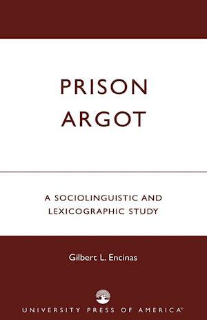 Prison Argot: A Sociolinguistic and Lexicographic Study