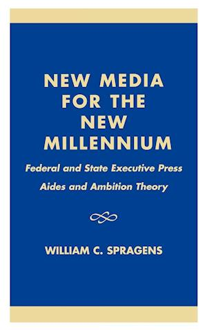 New Media for the New Millennium: Federal and State Executive Press Aides and Ambition Theory