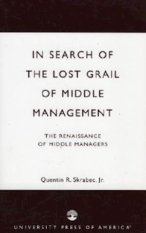In Search of the Lost Grail of Middle Management
