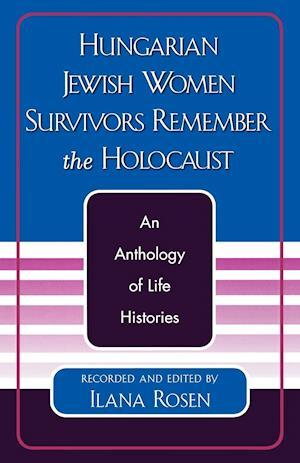 Hungarian Jewish Women Survivors Remember the Holocaust