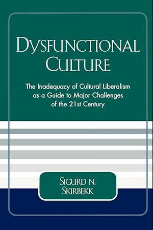 Dysfunctional Culture: The Inadequacy of Cultural Liberalism as a Guide to Major Challenges of the 21st Century