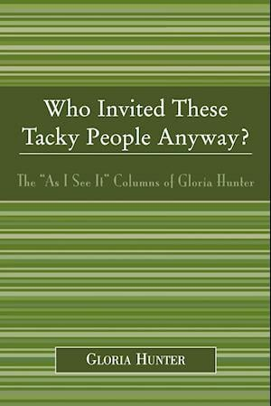 """Who Invited These Tacky People Anyway?: The """"As I See It"""" Columns of Gloria Hunter"""