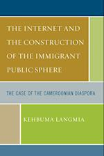 The Internet and the Construction of the Immigrant Public Sphere