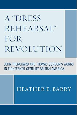 A Dress Rehearsal for Revolution: John Trenchard and Thomas Gordon's Works in Eighteenth-Century British America