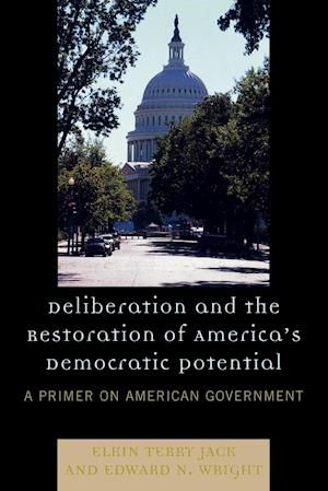 Deliberation and the Restoration of America's Democratic Potential: A Primer on American Government