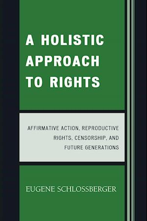 A Holistic Approach to Rights: Affirmative Action, Reproductive Rights, Censorship, and Future Generations