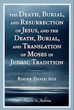 The Death, Burial, and Resurrection of Jesus and the Death, Burial, and Translation of Moses in Judaic Tradition af Roger David Aus