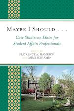 Maybe I Should. . .Case Studies on Ethics for Student Affairs Professionals