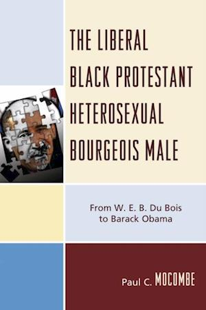Liberal Black Protestant Heterosexual Bourgeois Male af Paul C. Mocombe