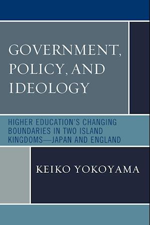 Government, Policy, and Ideology: Higher Education's Changing Boundaries in Two Island Kingdoms-Japan and England
