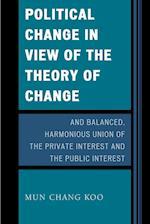 Political Change in View of the Theory of Change and Balanced, Harmonious Union of The Private Interest and The Public Interest