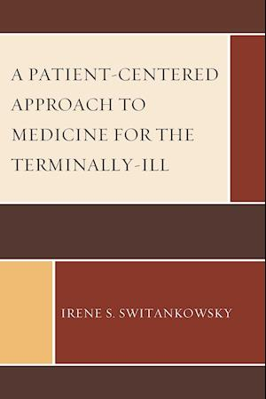 Bog, paperback A Patient-Centered Approach to Medicine for the Terminally-Ill af Irene S. Switankowsky