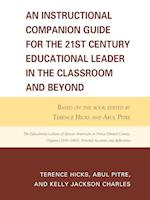 An Instructional Companion Guide for the 21st Century Educational Leader in the Classroom and Beyond