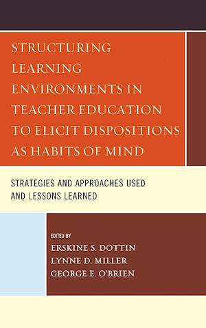 Structuring Learning Environments in Teacher Education to Elicit Dispositions as Habits of Mind
