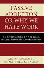 Passive Addiction or Why We Hate Work