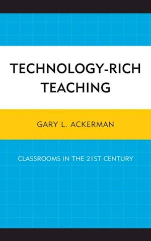 Technology-Rich Teaching af Gary L. Ackerman