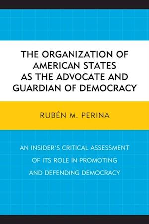 Organization of American States as the Advocate and Guardian of Democracy af Rubén M. Perina