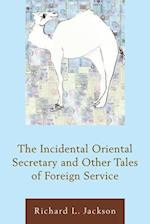 Incidental Oriental Secretary and Other Tales of Foreign Service