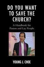 Do You Want to Save The Church? af Young J. Choe