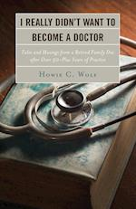 I Really Didn't Want to Become a Doctor