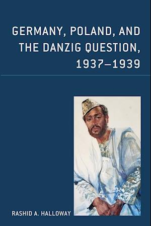 Germany, Poland, and the Danzig Question, 1937-1939