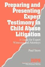 Preparing and Presenting Expert Testimony in Child Abuse Litigation (Interpersonal Violence, the Practice Series, nr. 18)