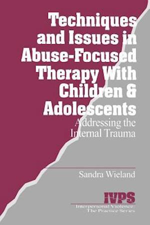 Techniques and Issues in Abuse-Focused Therapy with Children & Adolescents