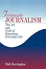 Intimate Journalism: The Art and Craft of Reporting Everyday Life