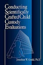 Conducting Scientifically Crafted Child Custody Evaluations