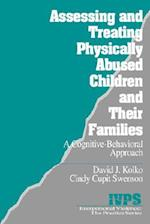 Assessing and Treating Physically Abused Children and Their Families (Interpersonal Violence, the Practice Series)