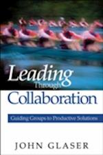 Leading Through Collaboration af John P. Glaser