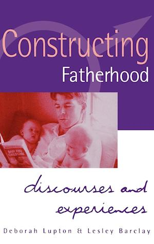 Constructing Fatherhood: Discourses and Experiences