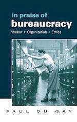 In Praise of Bureaucracy (Organization, Theory & Society Series)