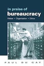 In Praise of Bureaucracy (Organization, Theory & Society Series)