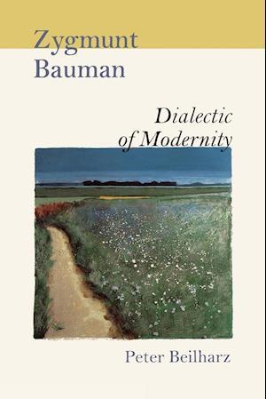 Zygmunt Bauman: Dialectic of Modernity