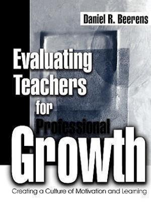 Evaluating Teachers for Professional Growth: Creating a Culture of Motivation and Learning