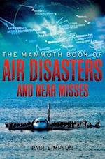 The Mammoth Book of Air Disasters and Near Misses (The Mammoth Book of)