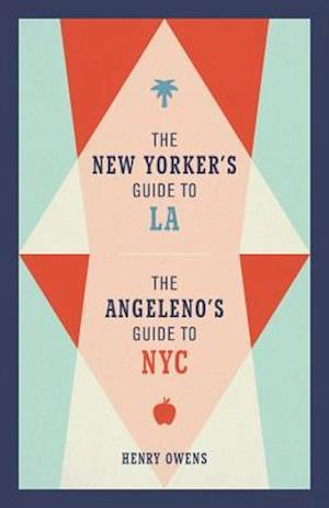 The New Yorker's Guide to La, the Angeleno's Guide to NYC