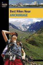 Anchorage (Falcon Guides Best Hikes Near)