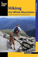 Hiking the White Mountains (Falcon Guides: Where To Hike)