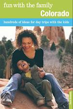 Fun with the Family Colorado (Fun with the Family Colorado Hundreds of Ideas for Day Trips Wit H the Kids)