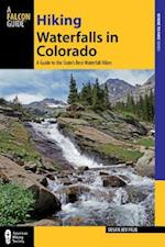 Hiking Waterfalls in Colorado (Falcon Guides: Where To Hike)
