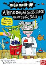 Aliens vs. Mad Scientists Under the Ocean (Mega Mash-Ups)