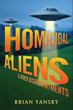 Homicidal Aliens and Other Disappointments (Alien Invasion and Other Inconveniences)